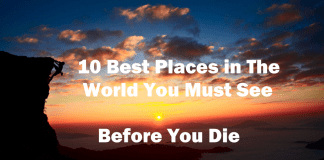 Best Places in the world you must visit before you die 5 best things