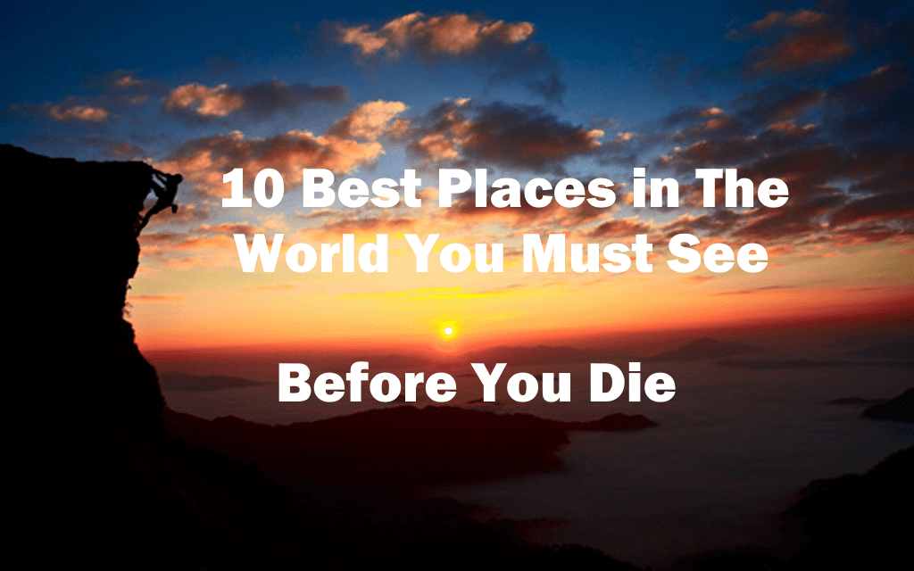 Best Places In The World You Must See Before You Die 5