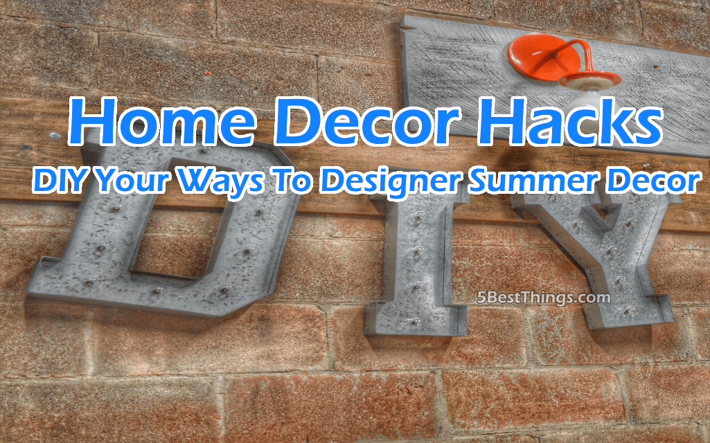Home Decor Hacks Diy Your Ways To Designer Summer Decor