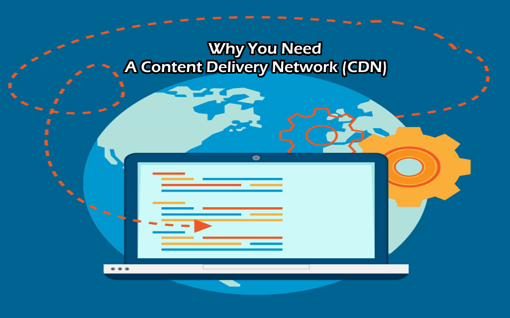 Why You Need A Content Delivery Network (CDN) For Your Website