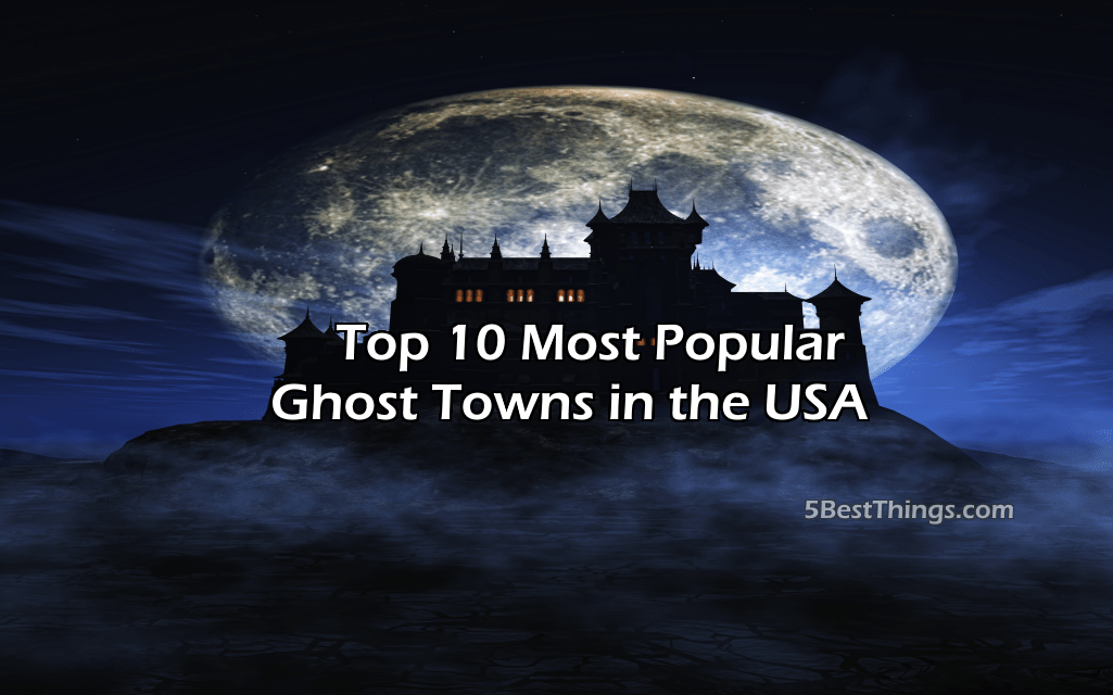 Top 10 most popular ghost towns in the usa 5bestthings for Top 5 best cities in usa