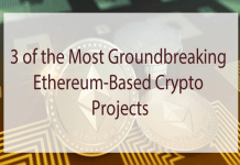 Most Groundbreaking Ethereum-Based Crypto Projects